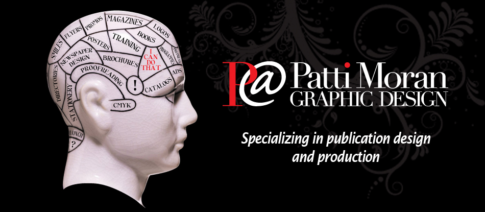 Patti Moran Graphic Design. Supporting and enhacing your big ideas.